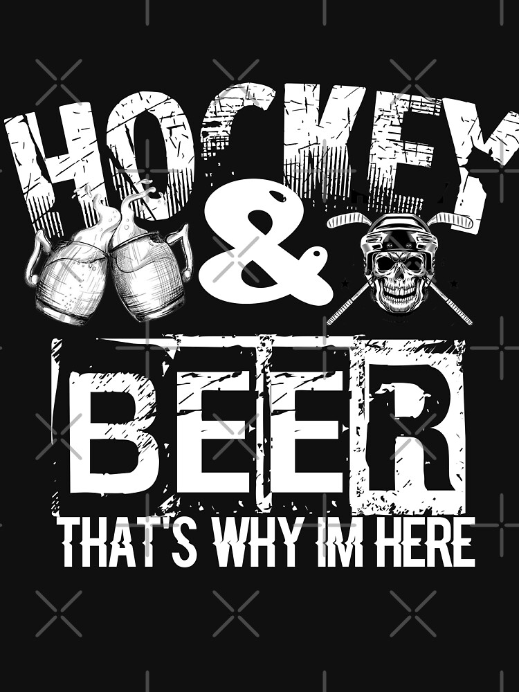 Hockey And Beer That's Why I'm Here by STRADE