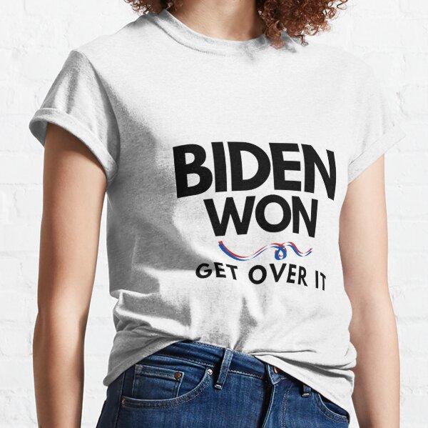 Biden Won - Get over it  Classic T-Shirt