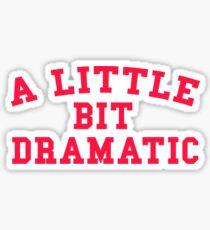 A LITTLE BIT DRAMATIC Sticker