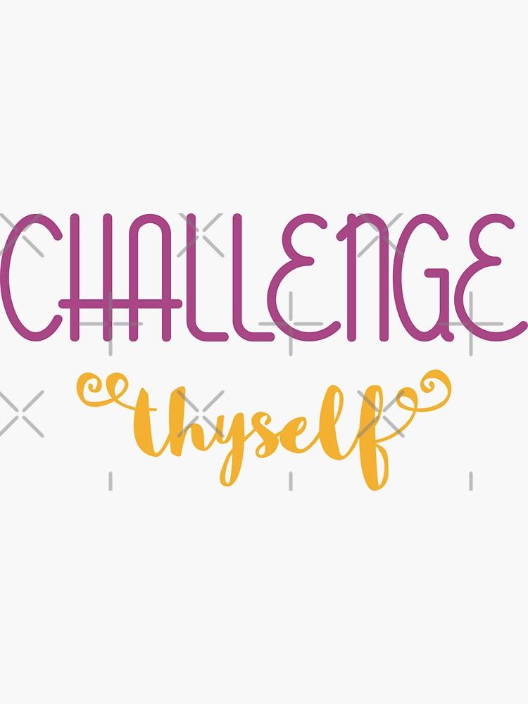 Challenge Thyself by a-golden-spiral
