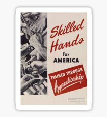 Skilled Hands for America Trained through apprenticeship - Vintage retro ww2 armed forces military propaganda poster Sticker