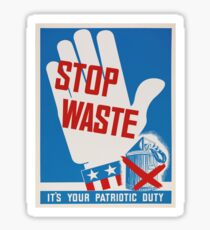 """Stop Waste. It's your patriotic duty."" - Vintage ww2 propaganda poster Sticker"