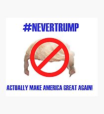"""#NEVERTRUMP"" Photographic Print"
