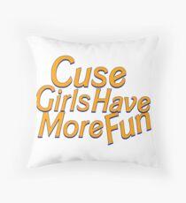 Cuse Girls Have More Fun Throw Pillow
