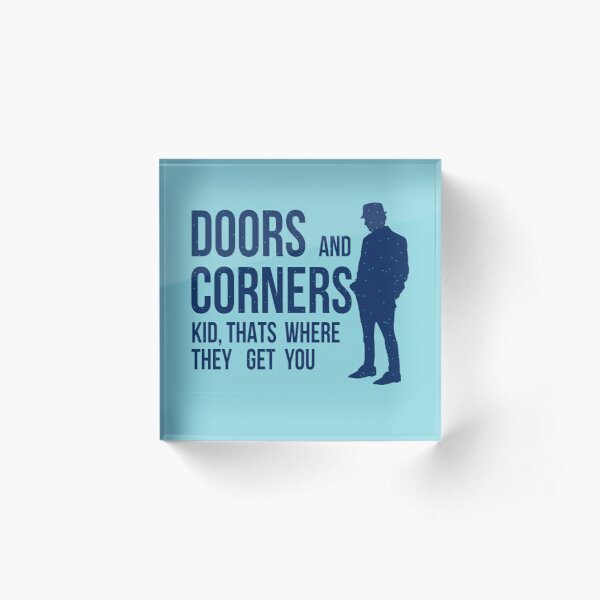 Doors And Corners Kid Thats Where They Get You Acrylic Block