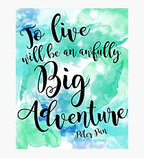 An Awfully Big Adventure Photographic Print