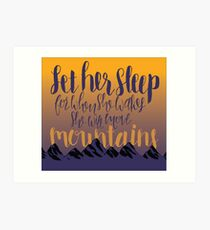 Let Her Sleep, For When She Wakes She Will Move Mountains Art Print