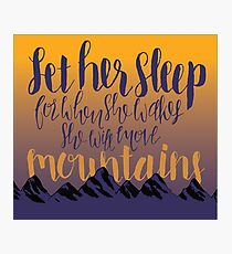 Let Her Sleep, For When She Wakes She Will Move Mountains Photographic Print