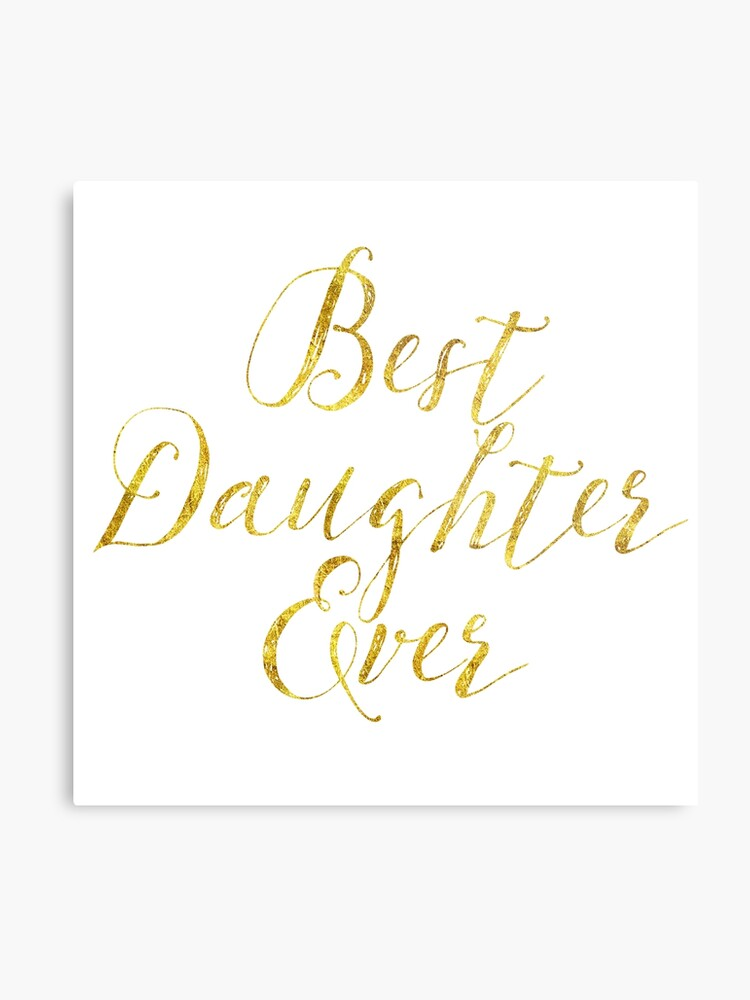 021da565501d3 Best Daughter Ever Gold Faux Foil Metallic Glitter Inspirational Quote |  Metal Print