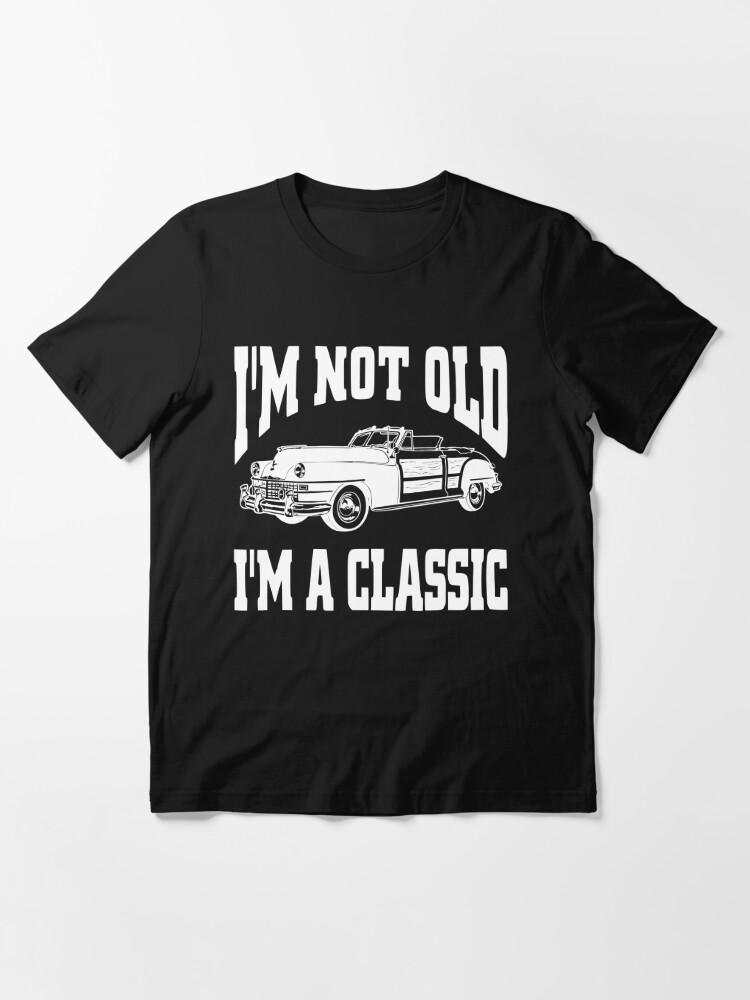 Quaranteen Shirt Sweatshirt Tank Top Car Truck Shirt Fathers Day Shirt Im Not Old Im A Classic T-Shirt Bday Dad Shirt Vintage Shirt