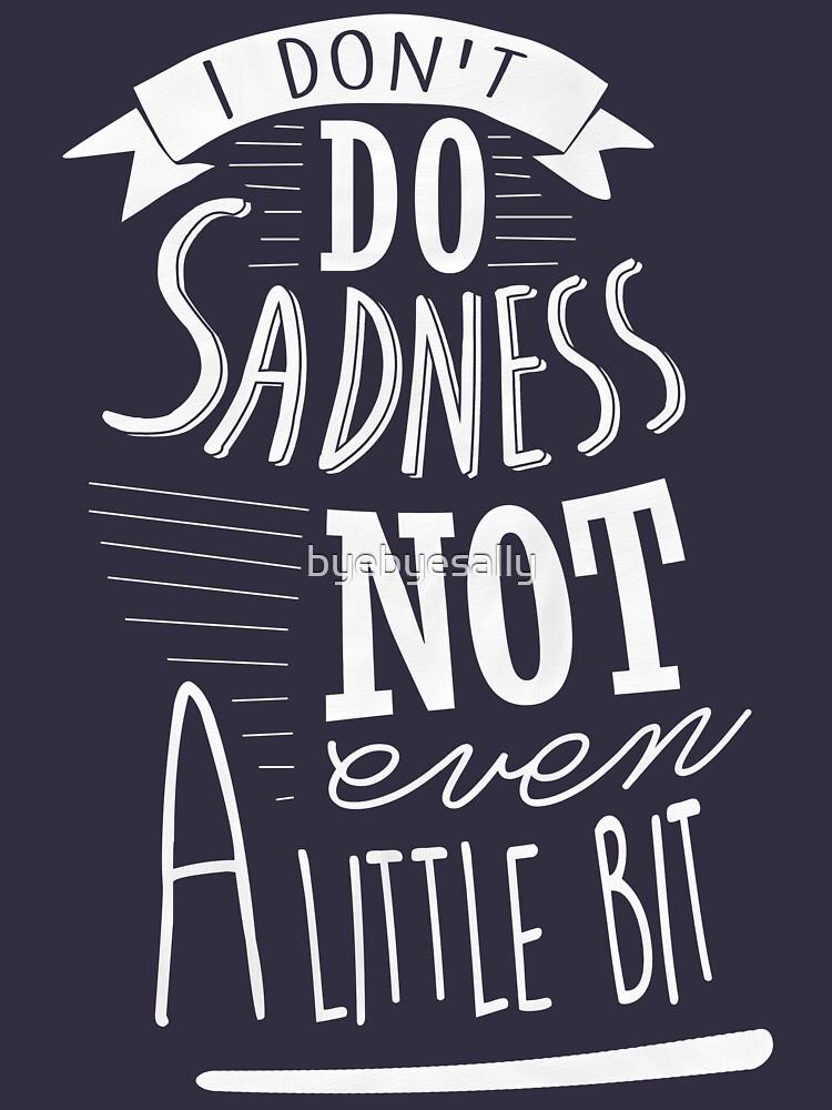 I don't do sadness by byebyesally