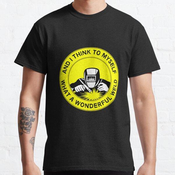 What A Wonderful Weld - Welders - Welding - Funny Welder Gifts - Shirts Classic T-Shirt