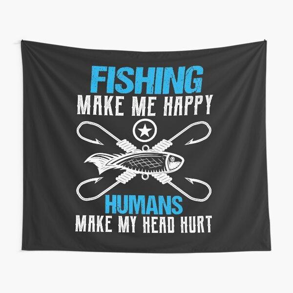Fishing Make me happy Humans make my head hurt  Tapestry