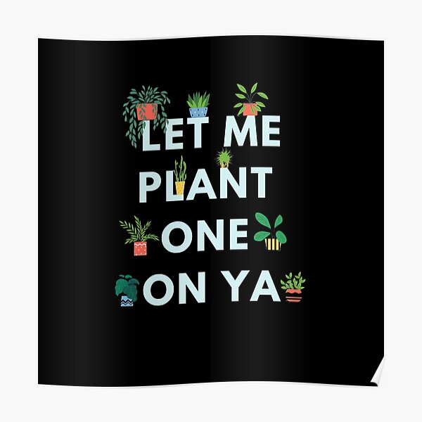 Let me plant one on ya (dark background) Poster