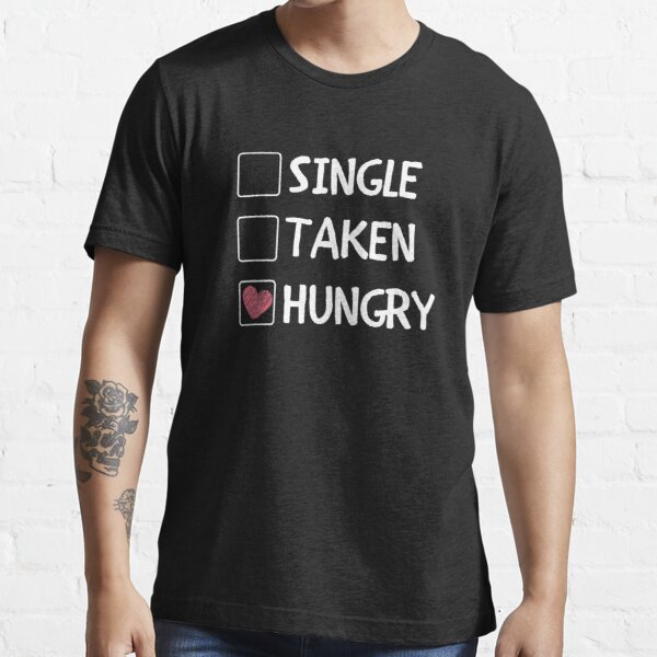 single taken hungry t shirt schöne sprüche zum flirten