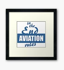 In the End Aviation Rules Framed Print