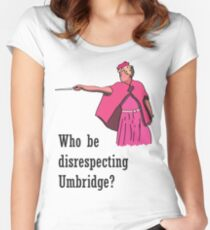 """Who be disrespecting Umbridge?"" Women's Fitted Scoop T-Shirt"