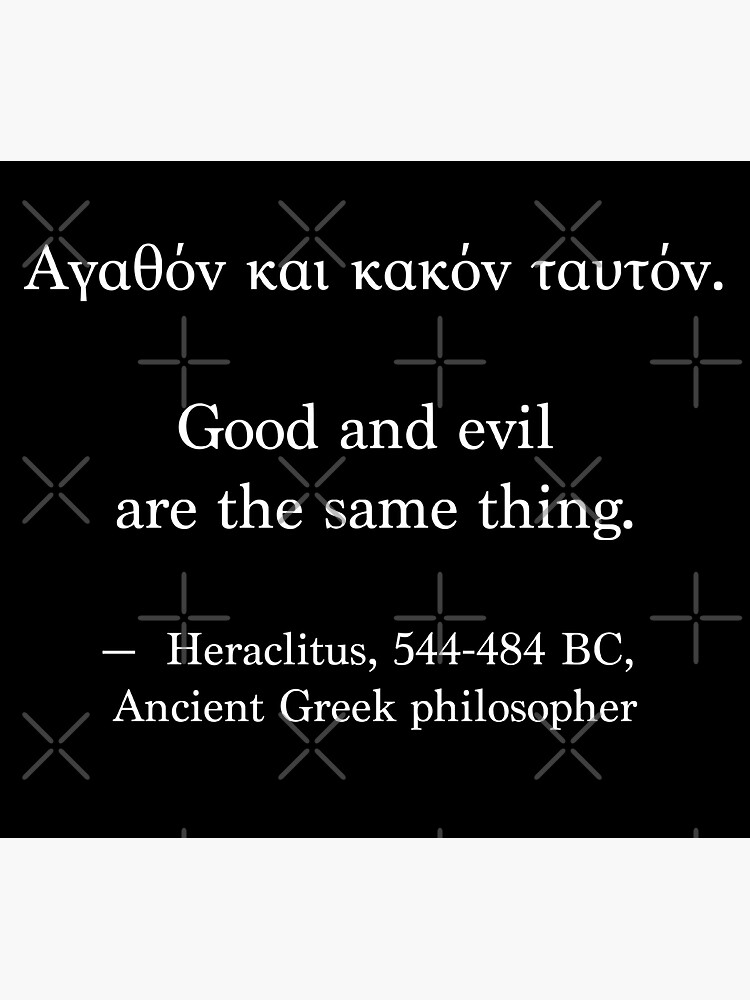 Ancient Greek Quote - Good and Evil are the same thing by LuludiLemoni