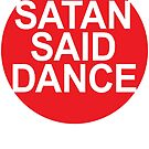 SATAN SAID DANCE  by Megatrip