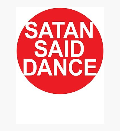 SATAN SAID DANCE  Photographic Print