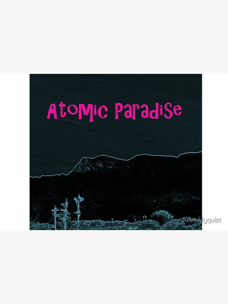 Atomic Paradise book release by julesnyquist