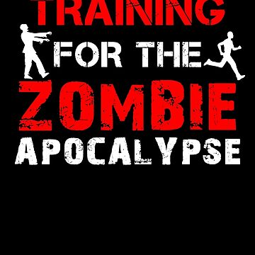 Training For The Zombie Apocalypse by mozarella-tees