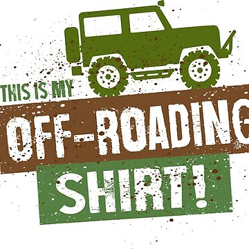 This is my off-roading Shirt by jeepstyletees