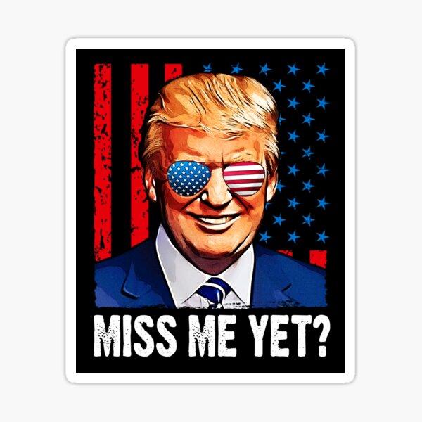 Miss me yet trump  Sticker