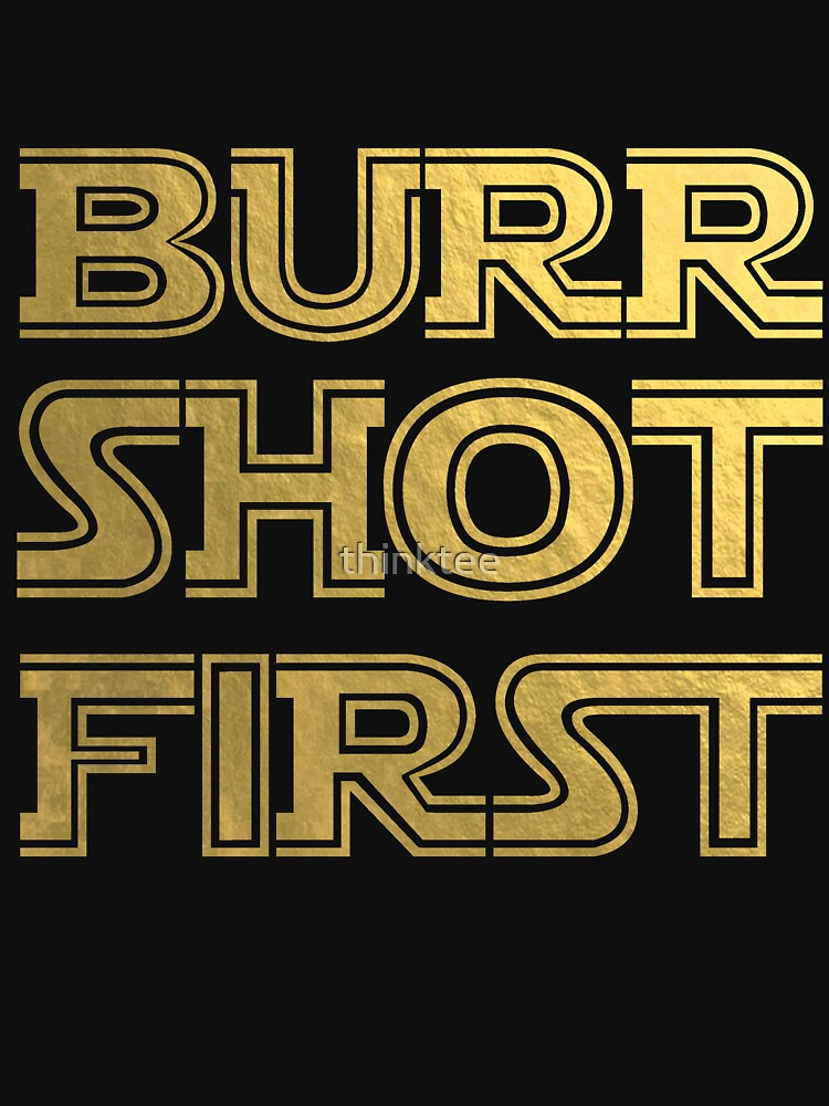 Burr Shot First, Gold | Unisex T-Shirt