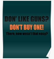 Don't Like Guns Don't Buy One Poster