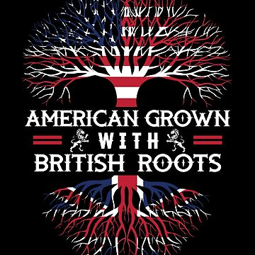 American Grown With British Roots by bluescript