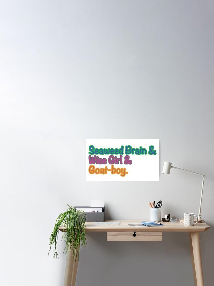 Seaweed Brain Wise Girl Goat Boy Poster