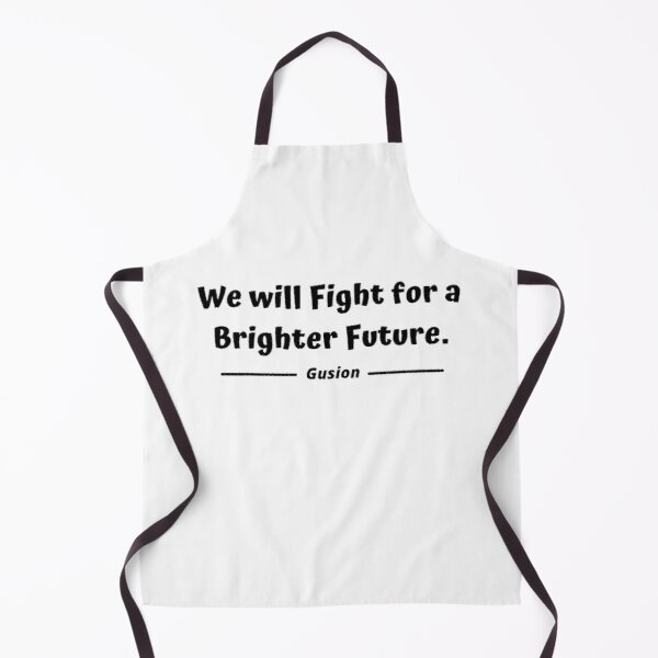 We will fight for a brighter future - Gusion Apron