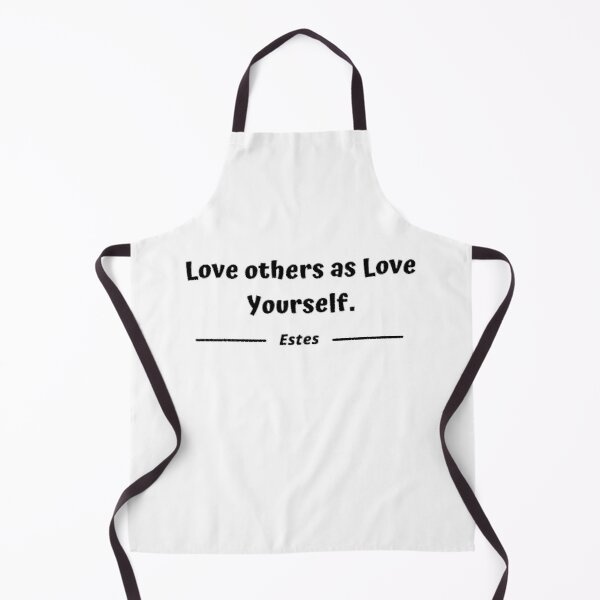 Love others as love yourself - Estes Apron