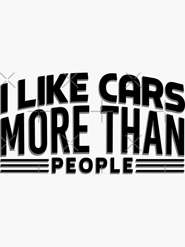 I like cars more than people by TswizzleEG