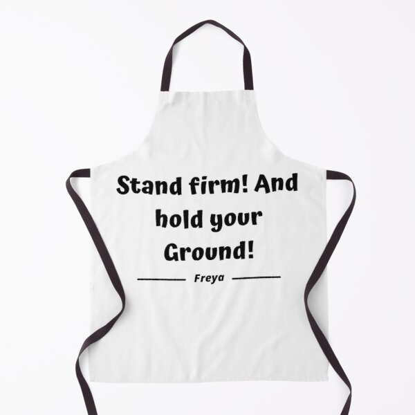 Stand firm! and hold your ground - Freya Apron