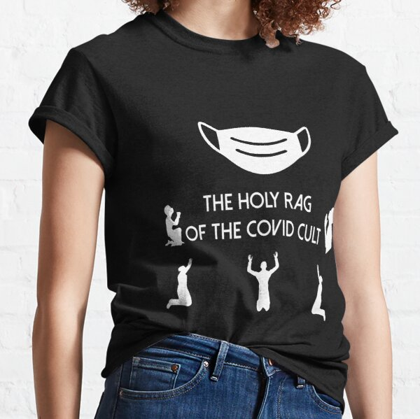 Holy Rag of the Covid Cult Classic T-Shirt