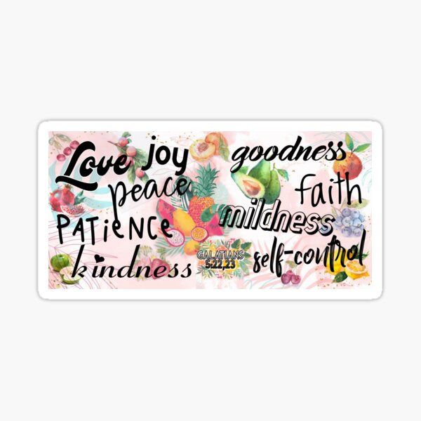 Fruitage of the spirit is love, joy, peace, patience, kindness, goodness, faith,mildness, self-control - Galatians 5:22,23 Sticker