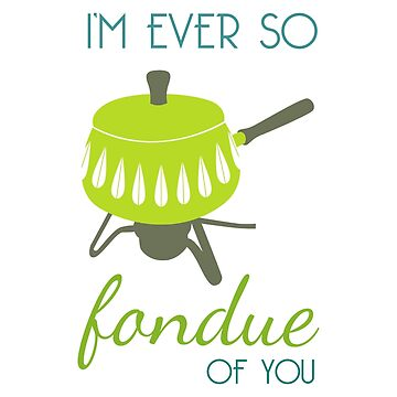 I'm Ever So Fondue of You by ginacroberts