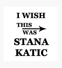 I wish this was Stana Katic Photographic Print