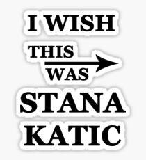 I wish this was Stana Katic Sticker