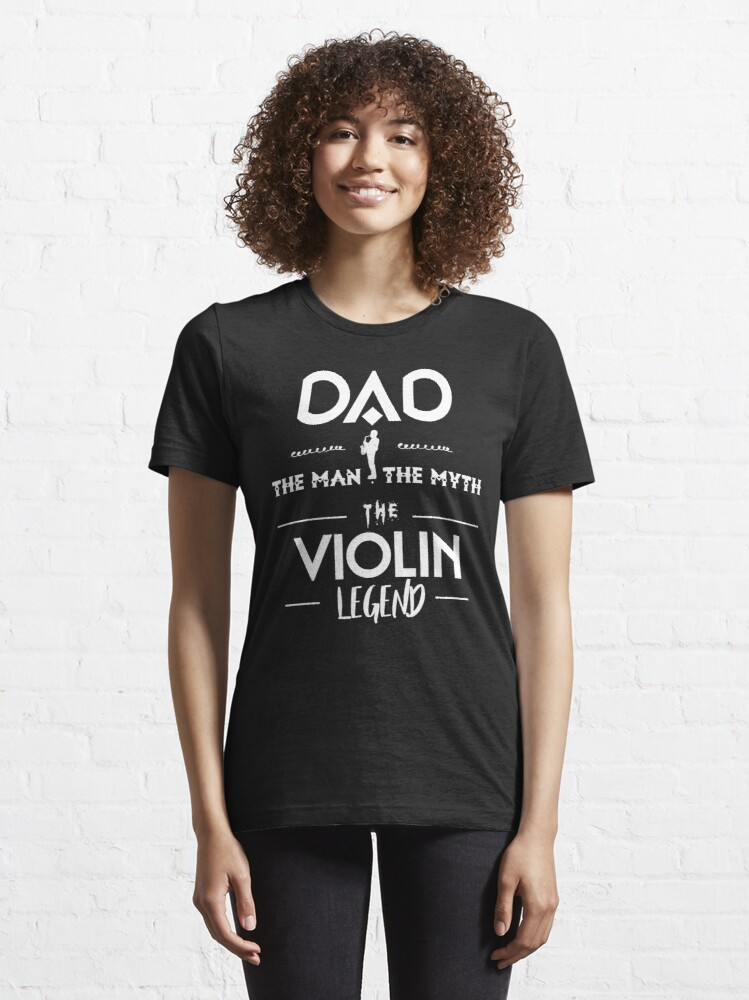 Alternate view of Dad The Man The Myth The Violin Legend Essential T-Shirt