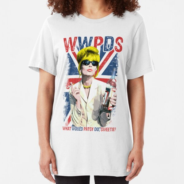 What Would Patsy Do, Sweetie? Ab Fab. Absolutely Fabulous. Patsy Stone. Edina.  Slim Fit T-Shirt