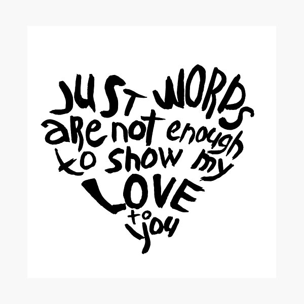 Just words are not enough to show my love to you Photographic Print