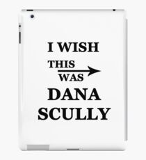 I wish this was Dana Scully iPad Case/Skin