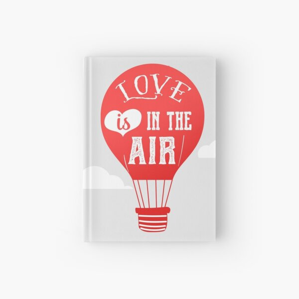 Love is in the air - happy valentine gift Hardcover Journal