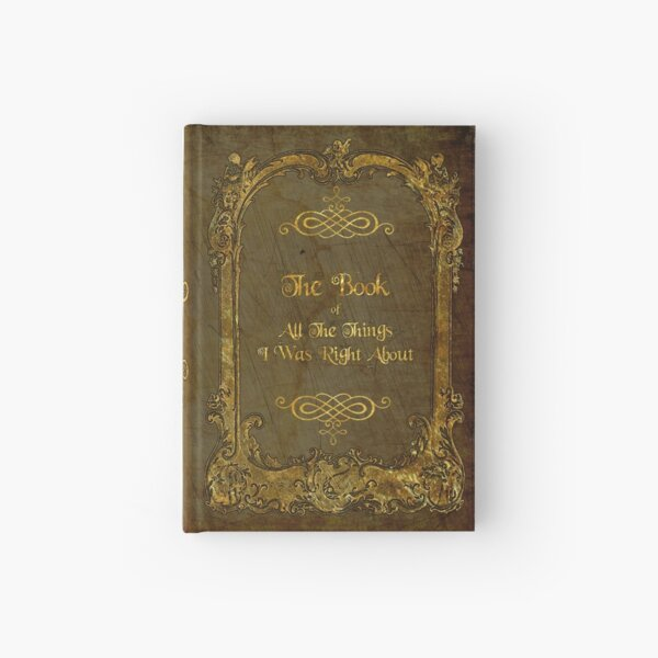 The Book of All The Things I Was Right About Hardcover Journal