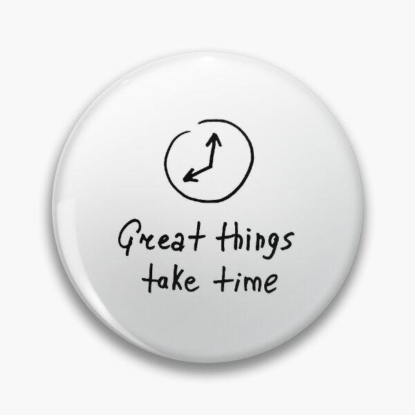 Great things take time Pin