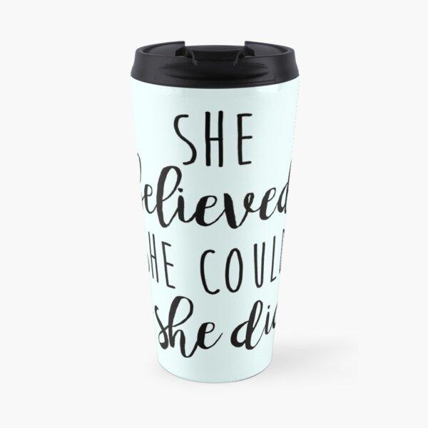 she believed she could so she did Travel Mug