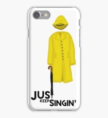 Just Keep Singin' iPhone Case/Skin